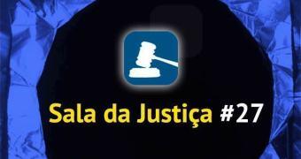 Assista a gravação da Sala da Justiça #27 hoje ao vivo!