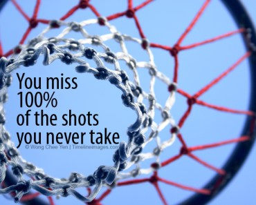 you miss all the shots you never take