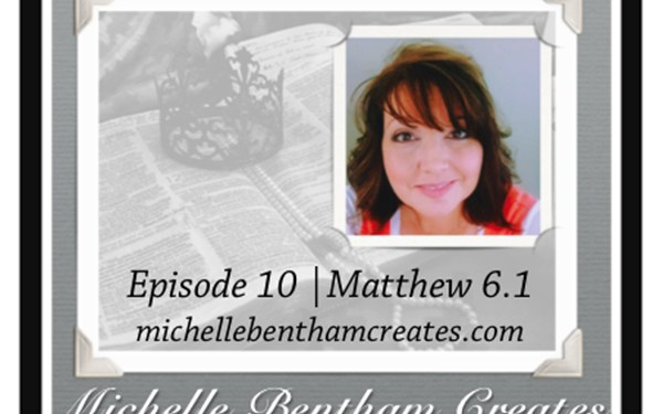 Video Blog | Podcast Episode 10 (Matthew 6 pt.1)