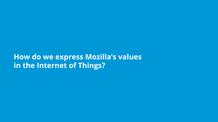 Exploring IoT with Mozilla -- Values