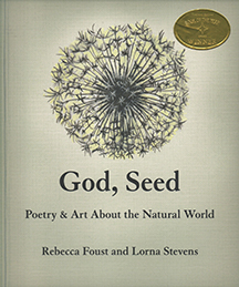 """God, Seed: Poetry & Art About the Natural World,"" by Rebecca Foust & Lorna Stevens"