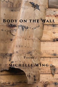 """Body on the Wall,"" poems by Michelle Wing"