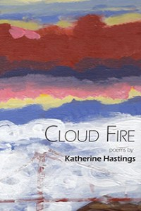 """Cloud Fire,"" poems by Katherine Hastings"