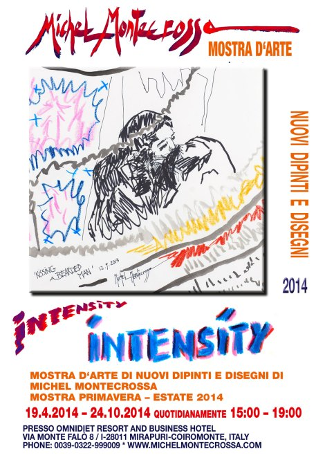Poster: 'INTENSITY' Art Exhibition of New Michel Montecrossa Paintings & Drawings at the Omnidiet Resort and Business Hotel in Mirapuri from 19th April 2014 – 24th October 2014 Daily 15:00 – 19:00