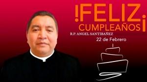 ¡FELIZ CUMPLEAÑOS R.P. ÁNGEL SANTIBAÑEZ GARCÍA!