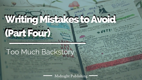Writing Mistakes to Avoid Part Four: Too Much Backstory