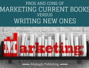 Pros and Cons of Marketing Current Books Versus Writing New Ones