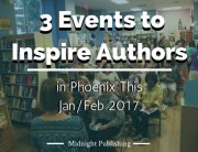 3 Events to Inspire Authors in Phoenix This Jan/Feb of 2017