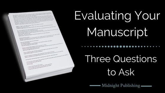 3 Questions to Ask When Evaluating Your Manuscript