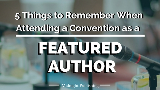 5 Things to Remember When Attending a Convention as a Featured Author