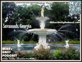 MIKEs DAILY PODCAST 945 Savannah Georgia Fountain