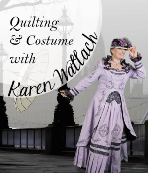 Quilting & Costuming with Karen Wallach