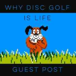 Guest Post | Why Disc Golf is Life