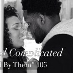 #BeyondComplicated Episodes 105, 106, 107 As Told By Them…