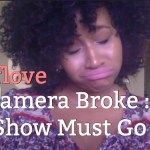 (New Video Post) Broken Camera – But The Show Must Go On! #SelfLoveSaturday