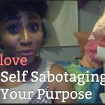 (New Video Post) Stop Sabotaging & Find Your Purpose #SelfLoveSaturday – Last Post of 2016