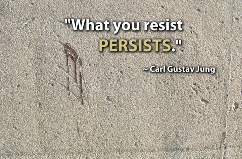 What you resist persists