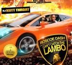 DJ Kutt Throat & Roscoe Dash – Cant Catch The Lambo Mixtape
