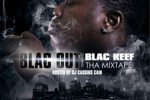 Blac Keef – Blac Out Mixtape By Dj Cassius Cain