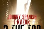 Johnny Spanish And T-Razor – 2 The Top Official Mixtape