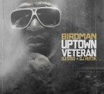 Birdman – Uptown Veteran Official Mixtape By DJ 5150 & DJ Hektik