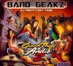 Band Geakz – Grand Theft Audio 2 Mixtape By Dj Pretty Boy Tank