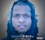 Carlos Ferragamo – Shades Of Blue 2 Official Mixtape