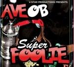 Ave.Ob – Super Foolie Mixtape Hosted By DJ Necterr