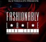 Tino Cruze – Fashionably Late Mixtape By ATH & DJ 2 Timez