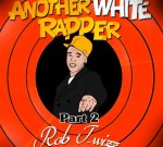 Rob Twizz – Another White Rapper Pt 2 Mixtape by DJ Woogie