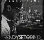 Danny Ca$h – ReadySetGrind Mixtape