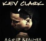 Kev Clark – A Cup Of Realitea