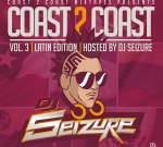 DJ Seizure – Coast 2 Coast Mixtape Latin Edition Vol. 3