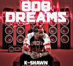 K-Shawn – 808 Dreams (Official)