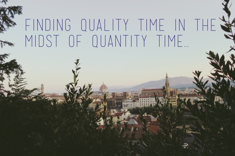 Finding Quality Time in the Midst of Quantity time