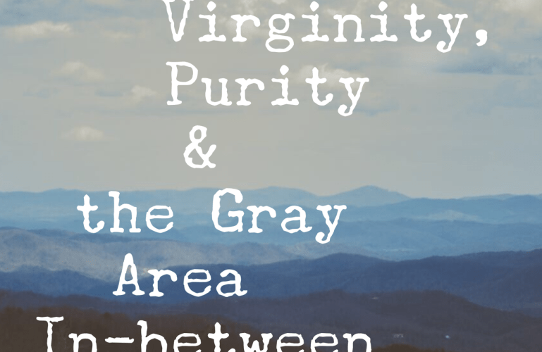 The Holy Threesome (part 4): Virginity, Purity & the Gray Area In-between