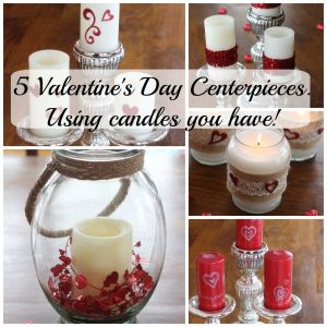 Five Valentine's Day Centerpieces using candles you have. Repurpose and reuse your existing decor! A easy, crafty DIY to add some Valentine's Day accessories to your come (without spending a ton of money!).