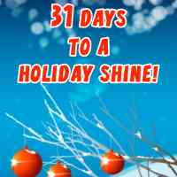 31 Days to a Holiday Shine - Starts on Monday, October 15, 2012