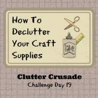 31 Day Clutter Crusade - Day 19 -  Your Craft Stash