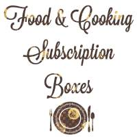 Food & Cooking Subscription Boxes