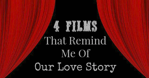 4 Films That Remind Me of Our Love Story