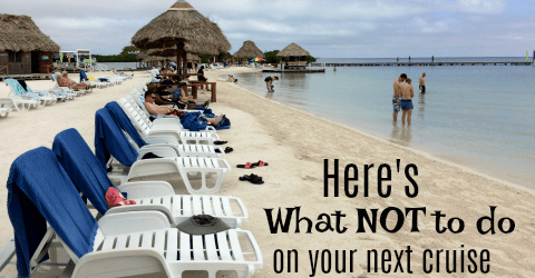 Learn from Our Mistakes, Here's What NOT To Do on Your Next Cruise