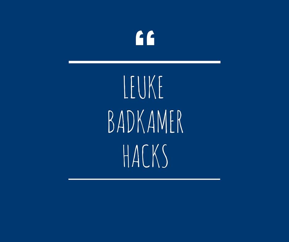 3 Life Hacks Voor Je Badkamer