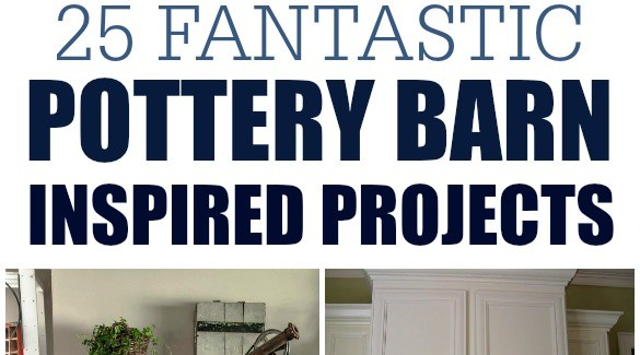 25 Fantastic Pottery Barn Inspired Projects