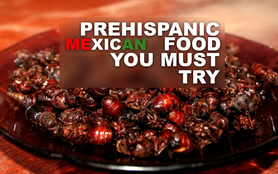 Exotic and prehispanic mexican foods you should eat.