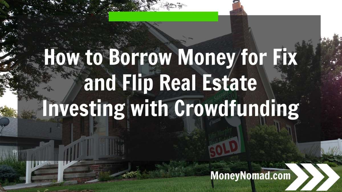 How to Borrow Money for Fix and Flip Real Estate Investing Using Crowdfunding Platforms like PatchOfLand.com