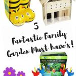 5 Garden Must Have's For Families