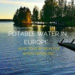 Potable Water in Europe: How to Stay Healthy When Travelling