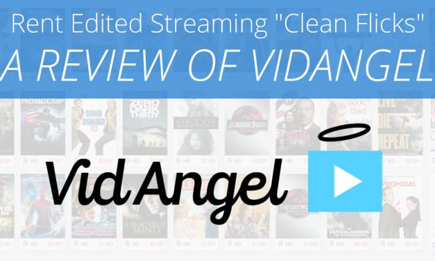 "Rent Edited Streaming ""Clean Flicks"" – A Review of VidAngel's New Edited Movie Service"