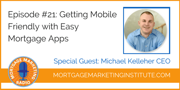 #21: Getting Mobile Friendly In Your Mortgage Business